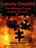 Doug Kaye - Loosely Coupled - The Missing Pieces of Web Services.