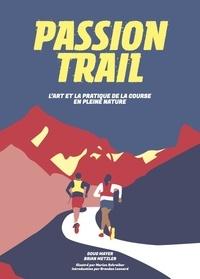 Doug Mayer et Brian Metzler - Passion trail - L'art et la pratique de la course en pleine nature.