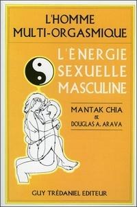 Douglas-A Arava et Mantak Chia - L'homme multi-orgasmique - L'énergie sexuelle masculine.