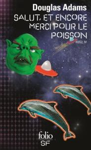 Douglas Adams - H2G2 Le Guide du voyageur galactique Tome 4 : Salut, et encore merci pour le poisson.