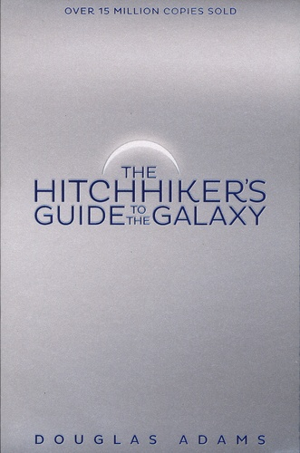 Douglas Adams - The Trilogy of Five - Book 1, The Hitchhiker's Guide to the Galaxy.