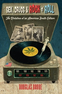 Douglas Brode - Sex, Drugs & Rock 'n' Roll - The Evolution of an American Youth Culture.