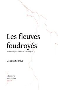 Douglas C Bravo - Les fleuves foudroyés.