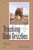 Douglas Chadwick - Tracking Gobi Grizzlies - Surviving Beyond the Back of Beyond.