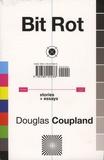 Douglas Coupland - Bit Rot - Short Stories plus Essays.