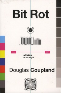 Douglas Coupland - Bit Rot - Short Stories plus Essays.
