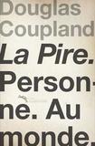 Douglas Coupland - La Pire. Personne. Au monde.