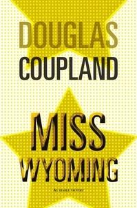 Douglas Coupland - Miss Wyoming.