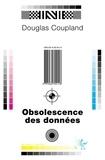 Douglas Coupland - Obsolescence des données.