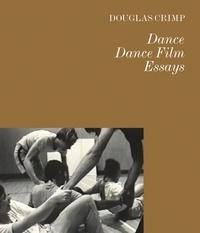 Douglas Crimp - Dance dance film essays.