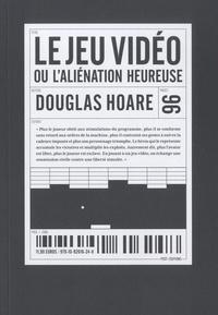 Douglas Hoare - Le jeu vidéo ou l'aliénation heureuse.