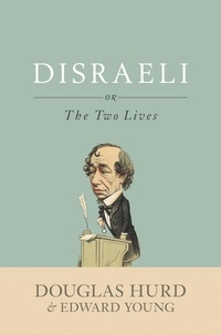 Douglas Hurd et Edward Young - Disraeli - or, The Two Lives.