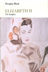 Douglas Hurd - Elizabeth II - The Steadfast.