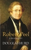 Douglas Hurd - Robert Peel - A Biography.