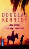 Douglas Kennedy - Au-delà des pyramides.
