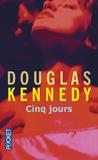 Douglas Kennedy - Cinq jours.