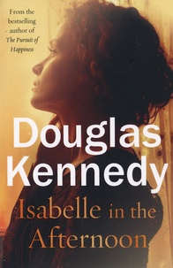 Ebooks téléchargement gratuit deutsch pdf Isabelle in the Afternoon 9780091953744 RTF iBook par Douglas Kennedy