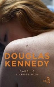 Douglas Kennedy - Isabelle, l'après-midi.