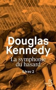Télécharger le livre google free La symphonie du hasard Tome 2 FB2 PDF (Litterature Francaise) 9782714479372 par Douglas Kennedy