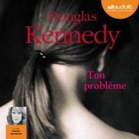 Douglas Kennedy et Marcha Van Boven - Ton problème.