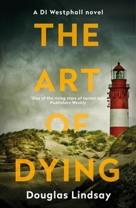 Douglas Lindsay - The Art of Dying - An eerie Scottish murder mystery (DI Westphall 3).