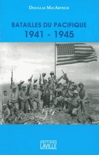 Douglas MacArthur - Batailles du Pacifique 1941-1945.