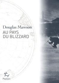 Douglas Mawson - Au pays du blizzard.