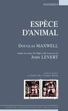 Douglas Maxwell - Espèce d'animal.