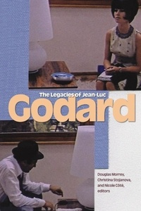 Douglas Morrey et Christina Stojanova - The Legacies of Jean-Luc Godard.
