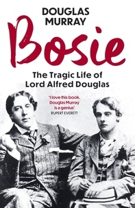 Douglas Murray - Bosie - The Tragic Life of Lord Alfred Dogulas.
