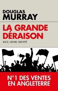 Douglas Murray - La grande déraison - Race, genre, identité.