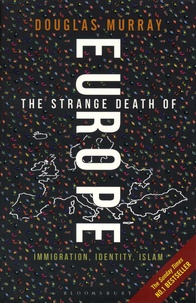 Douglas Murray - The Strange Death of Europe - Immigration, Identity, Islam.