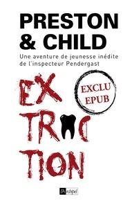 Douglas Preston et Lincoln Child - Extraction - Nouvelle inédite - Une aventure de jeunesse de l'inspecteur Pendergast.