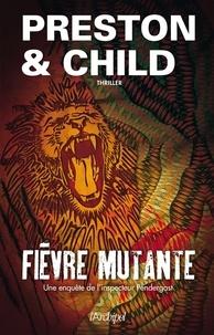 Douglas Preston et Lincoln Child - Fièvre mutante.