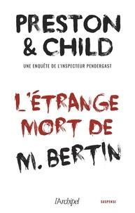 Douglas Preston et Lincoln Child - L'étrange mort de M.Bertin - Nouvelle inédite accompagnée d'un bonus.
