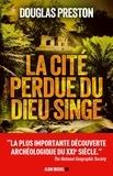 Douglas Preston - La cité perdue du dieu singe - Une histoire vraie.