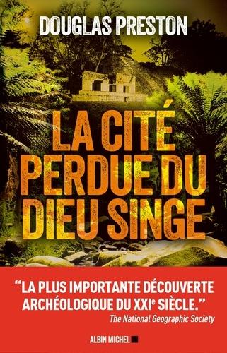 La Cité perdue du dieu singe - Douglas Preston - Format ePub - 9782226430137 - 16,99 €