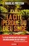 Douglas Preston - La Cité perdue du dieu singe.
