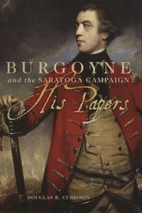 Douglas-R Cubbison - Burgoyne and the Saratoga Campaign - His Papers.