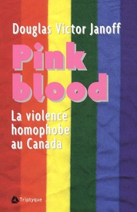 Douglas Victor Janoff - Pink Blood - La violence homophobe au Canada.