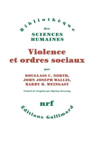 Douglass-C North et John Joseph Wallis - Violence et ordres sociaux - Un cadre conceptuel pour interpréter l'histoire de l'humanité.