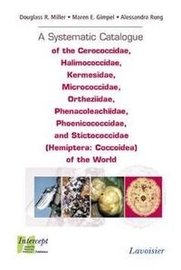 Douglass r. Miller et Maren e. Gimpel - A Systematic Catalogue of the Cerococcidae, Halimococcidae, Kermesidae, Micrococcidae, Ortheziidae, Phenacoleachiidae , Phoenicococcidae, and Strictococcidae.