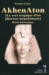 Doumbi-Fakoly - Akhenaton - Le sort tragique d'un pharaon mégalomane : récit historique.