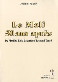 Doumbi-Fakoly - Le Mali 50 ans après - De Modibo Keïta à Amadou Toumani Traoré.