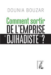 "Dounia Bouzar - Comment sortir de l'emprise ""djihadiste"" ?."