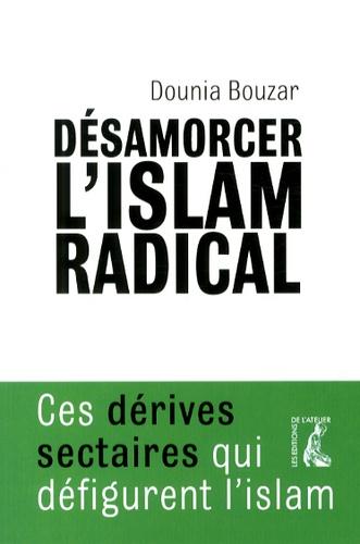 Désamorcer l'islam radical. Ces dérives sectaires qui défigurent l'islam