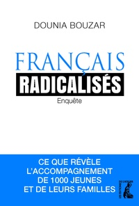 Dounia Bouzar - Français radicalisés - Enquête : ce que révèle l'accompagnement de 1000 jeunes et de leurs familles.