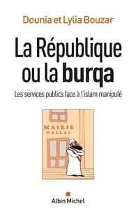 Dounia Bouzar et Dounia Bouzar - La République ou la burqa - Les services publics face à l'islam manipulé.