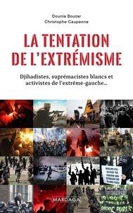 Dounia Bouzar et Christophe Caupenne - La tentation de l'extrémisme - Djihadistes, suprématistes blancs et activistes de l'extrême gauche....