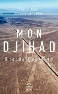 Dounia Bouzar et Farid Benyettou - Mon djihad - Itinéraire d'un repenti.